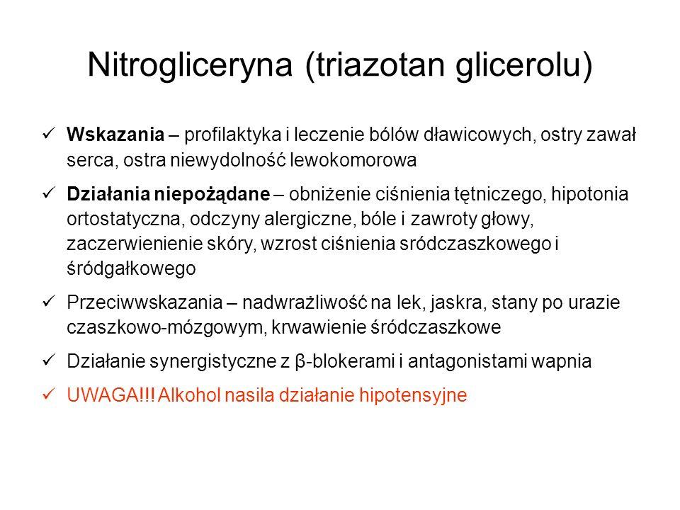 Nitrogliceryna (triazotan glicerolu) Wskazania – profilaktyka i leczenie bólów dławicowych, ostry zawał serca, ostra niewydolność lewokomorowa Działan