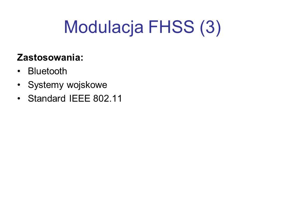 Modulacja FHSS (3) Zastosowania: Bluetooth Systemy wojskowe Standard IEEE 802.11