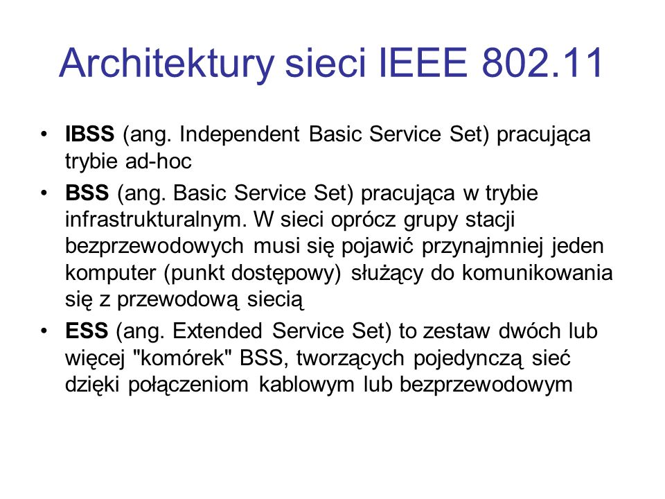 Architektury sieci IEEE 802.11 IBSS (ang. Independent Basic Service Set) pracująca trybie ad-hoc BSS (ang. Basic Service Set) pracująca w trybie infra