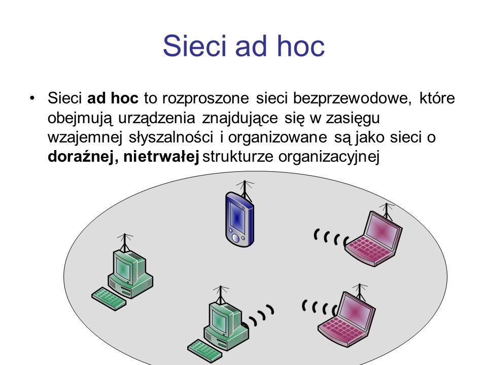 Sieci ad hoc Sieci ad hoc to rozproszone sieci bezprzewodowe, które obejmują urządzenia znajdujące się w zasięgu wzajemnej słyszalności i organizowane
