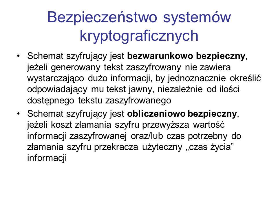 Bezpieczeństwo systemów kryptograficznych Schemat szyfrujący jest bezwarunkowo bezpieczny, jeżeli generowany tekst zaszyfrowany nie zawiera wystarczaj