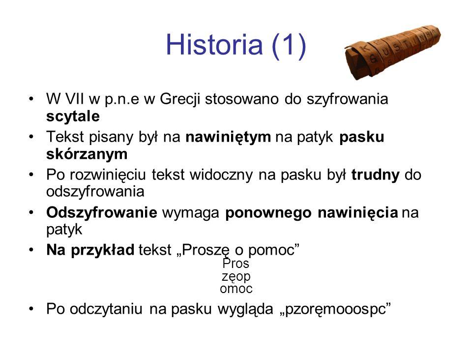 Historia (1) W VII w p.n.e w Grecji stosowano do szyfrowania scytale Tekst pisany był na nawiniętym na patyk pasku skórzanym Po rozwinięciu tekst wido