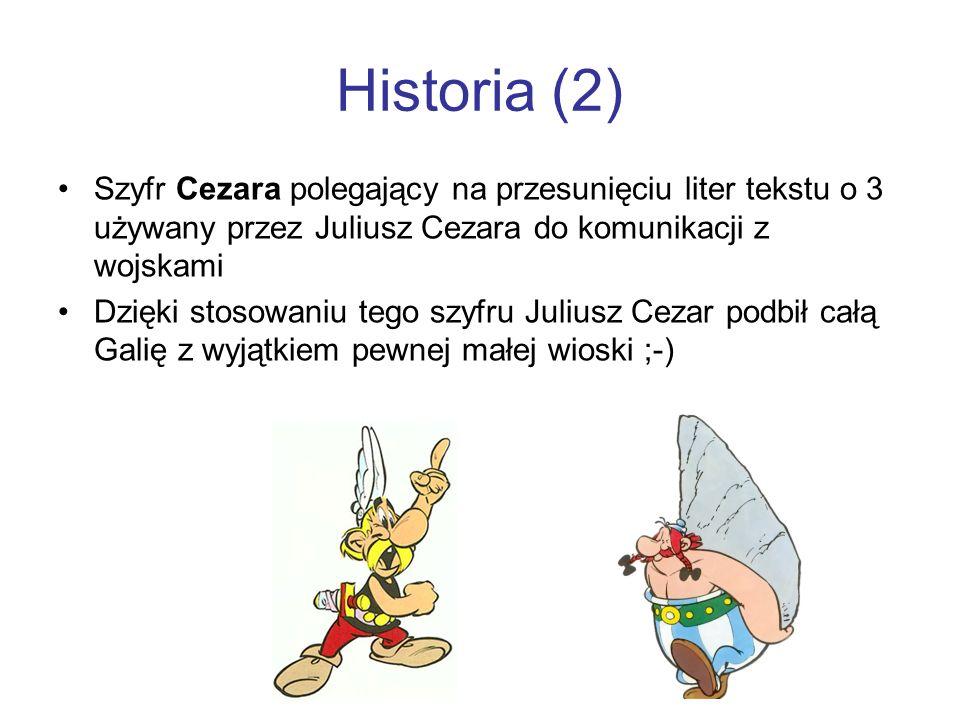 Historia (2) Szyfr Cezara polegający na przesunięciu liter tekstu o 3 używany przez Juliusz Cezara do komunikacji z wojskami Dzięki stosowaniu tego sz