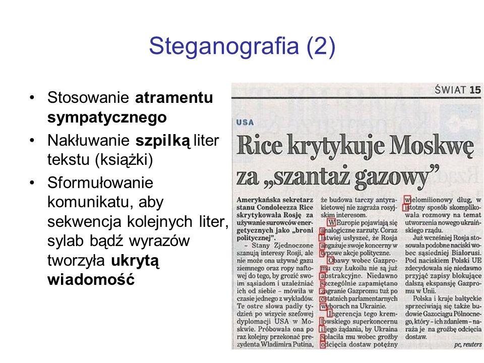Steganografia (2) Stosowanie atramentu sympatycznego Nakłuwanie szpilką liter tekstu (książki) Sformułowanie komunikatu, aby sekwencja kolejnych liter