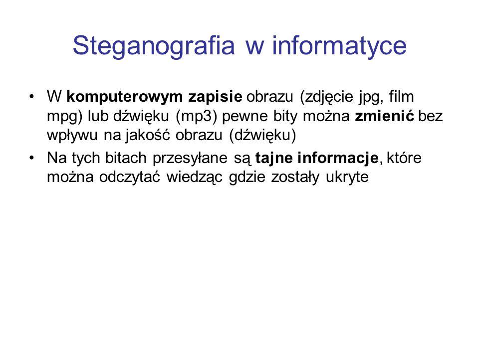 Steganografia w informatyce W komputerowym zapisie obrazu (zdjęcie jpg, film mpg) lub dźwięku (mp3) pewne bity można zmienić bez wpływu na jakość obra