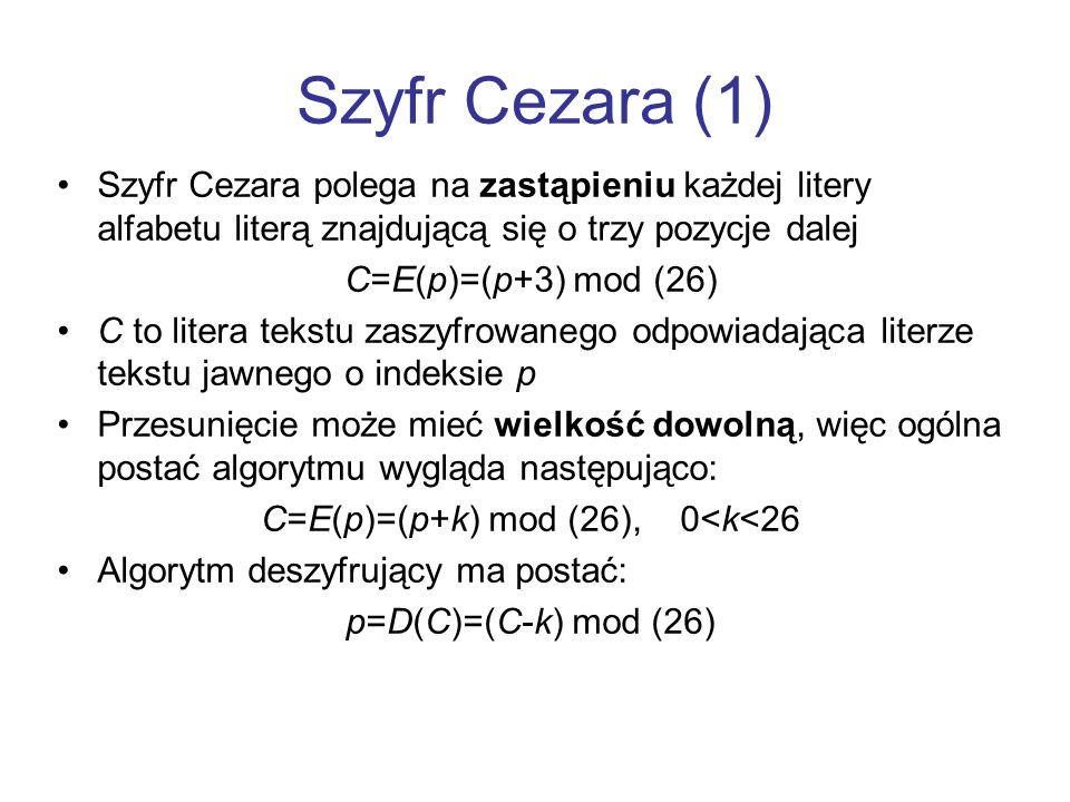Szyfr Cezara (1) Szyfr Cezara polega na zastąpieniu każdej litery alfabetu literą znajdującą się o trzy pozycje dalej C=E(p)=(p+3) mod (26) C to liter