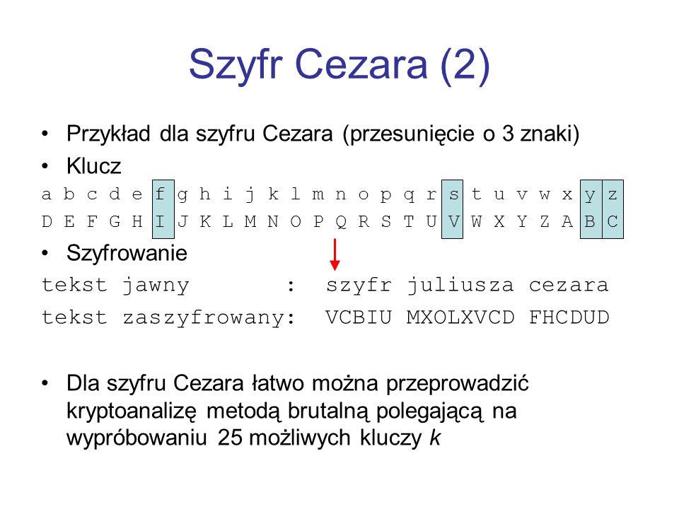 Szyfr Cezara (2) Przykład dla szyfru Cezara (przesunięcie o 3 znaki) Klucz a b c d e f g h i j k l m n o p q r s t u v w x y z D E F G H I J K L M N O