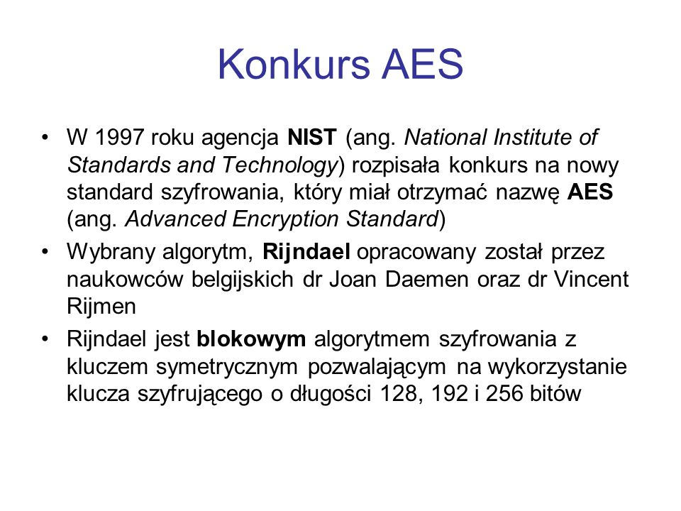 Konkurs AES W 1997 roku agencja NIST (ang. National Institute of Standards and Technology) rozpisała konkurs na nowy standard szyfrowania, który miał