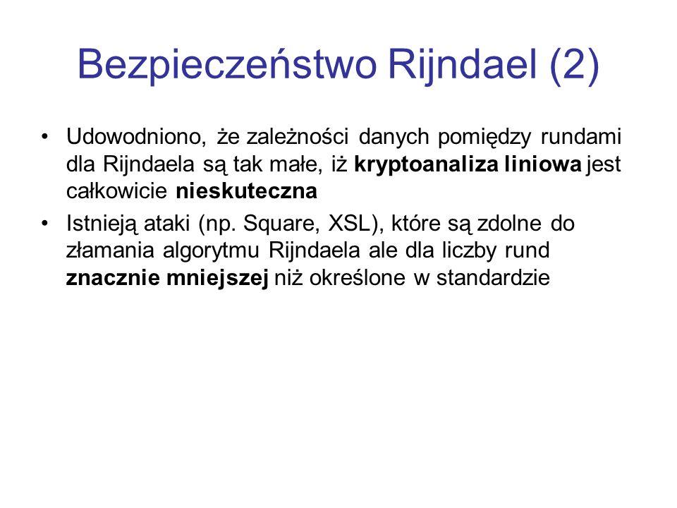 Bezpieczeństwo Rijndael (2) Udowodniono, że zależności danych pomiędzy rundami dla Rijndaela są tak małe, iż kryptoanaliza liniowa jest całkowicie nie