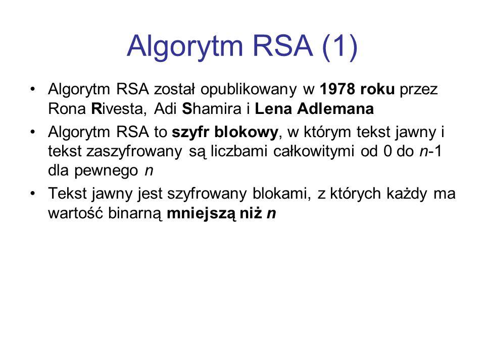 Algorytm RSA (1) Algorytm RSA został opublikowany w 1978 roku przez Rona Rivesta, Adi Shamira i Lena Adlemana Algorytm RSA to szyfr blokowy, w którym