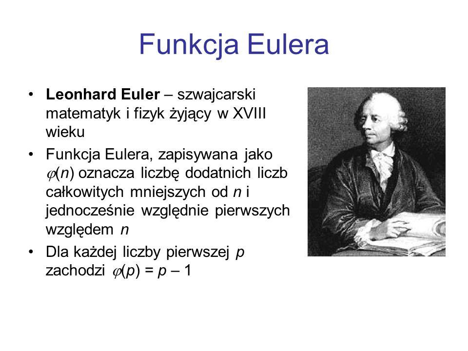 Funkcja Eulera Leonhard Euler – szwajcarski matematyk i fizyk żyjący w XVIII wieku Funkcja Eulera, zapisywana jako (n) oznacza liczbę dodatnich liczb