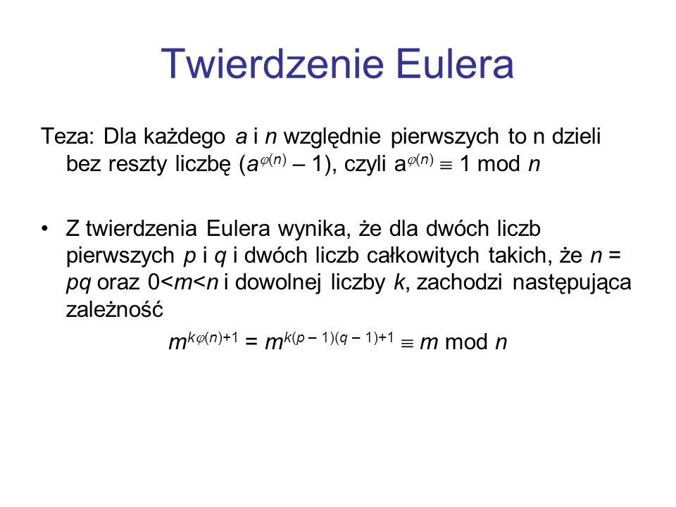 Twierdzenie Eulera Teza: Dla każdego a i n względnie pierwszych to n dzieli bez reszty liczbę (a (n) – 1), czyli a (n) 1 mod n Z twierdzenia Eulera wy