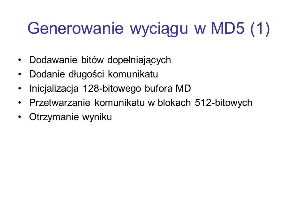 Generowanie wyciągu w MD5 (1) Dodawanie bitów dopełniających Dodanie długości komunikatu Inicjalizacja 128-bitowego bufora MD Przetwarzanie komunikatu