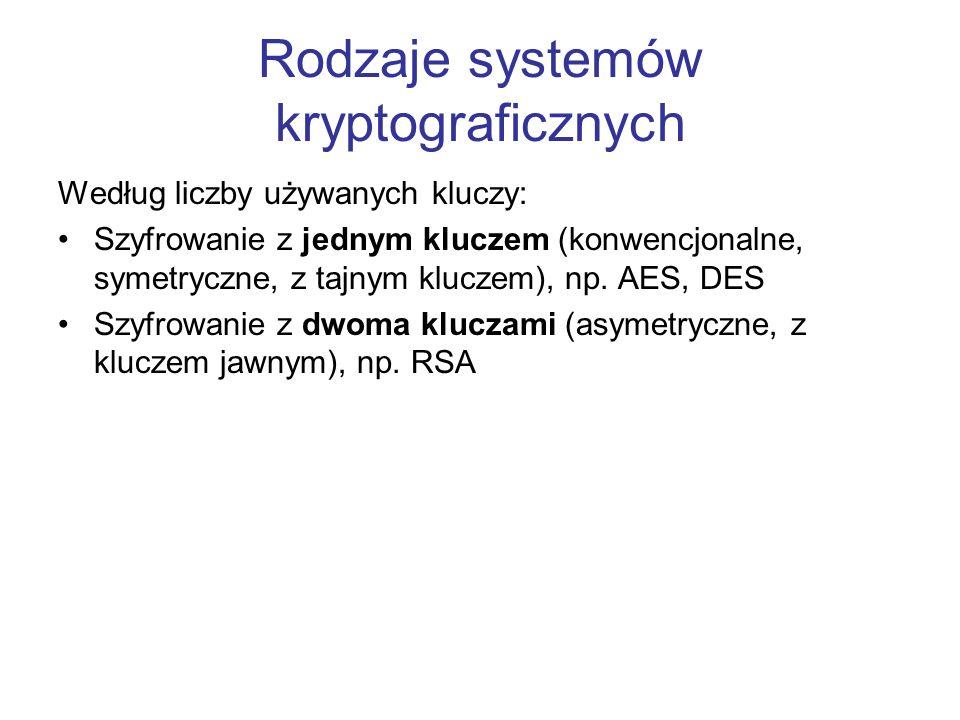 Rodzaje systemów kryptograficznych Według liczby używanych kluczy: Szyfrowanie z jednym kluczem (konwencjonalne, symetryczne, z tajnym kluczem), np. A