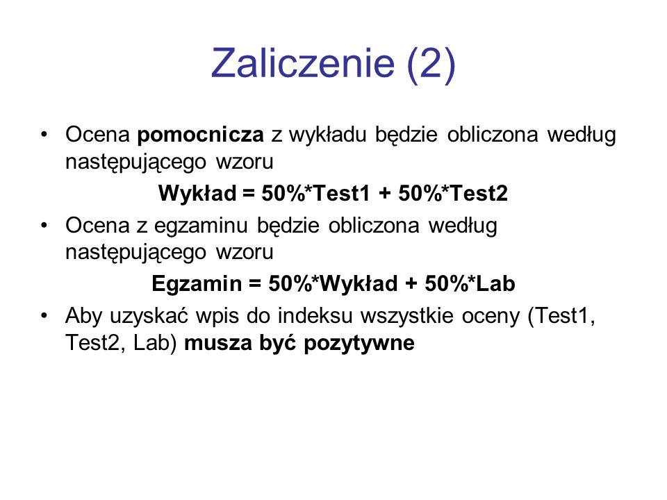 Zaliczenie (2) Ocena pomocnicza z wykładu będzie obliczona według następującego wzoru Wykład = 50%*Test1 + 50%*Test2 Ocena z egzaminu będzie obliczona