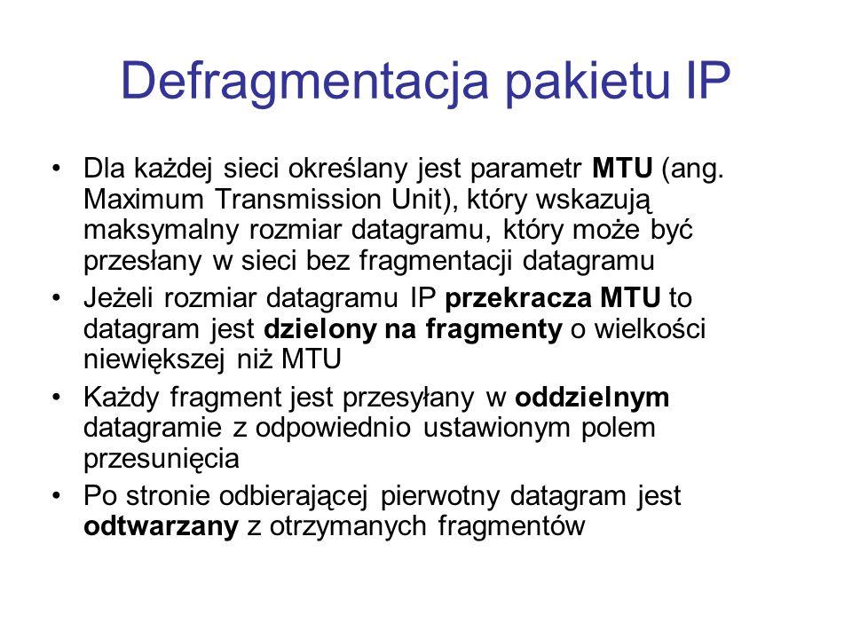 Defragmentacja pakietu IP Dla każdej sieci określany jest parametr MTU (ang. Maximum Transmission Unit), który wskazują maksymalny rozmiar datagramu,