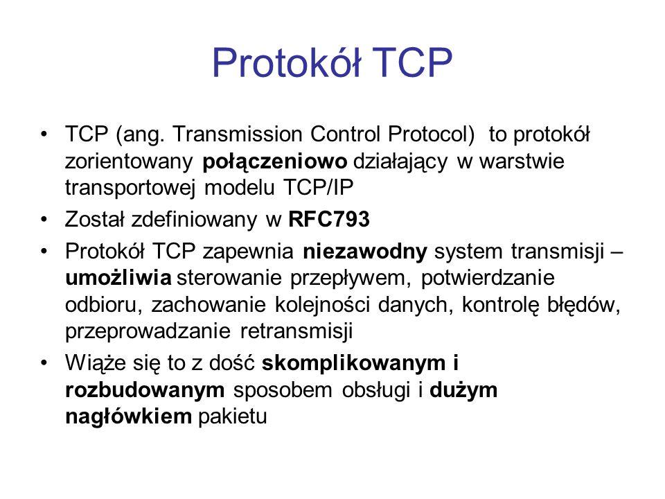 Protokół TCP TCP (ang. Transmission Control Protocol) to protokół zorientowany połączeniowo działający w warstwie transportowej modelu TCP/IP Został z
