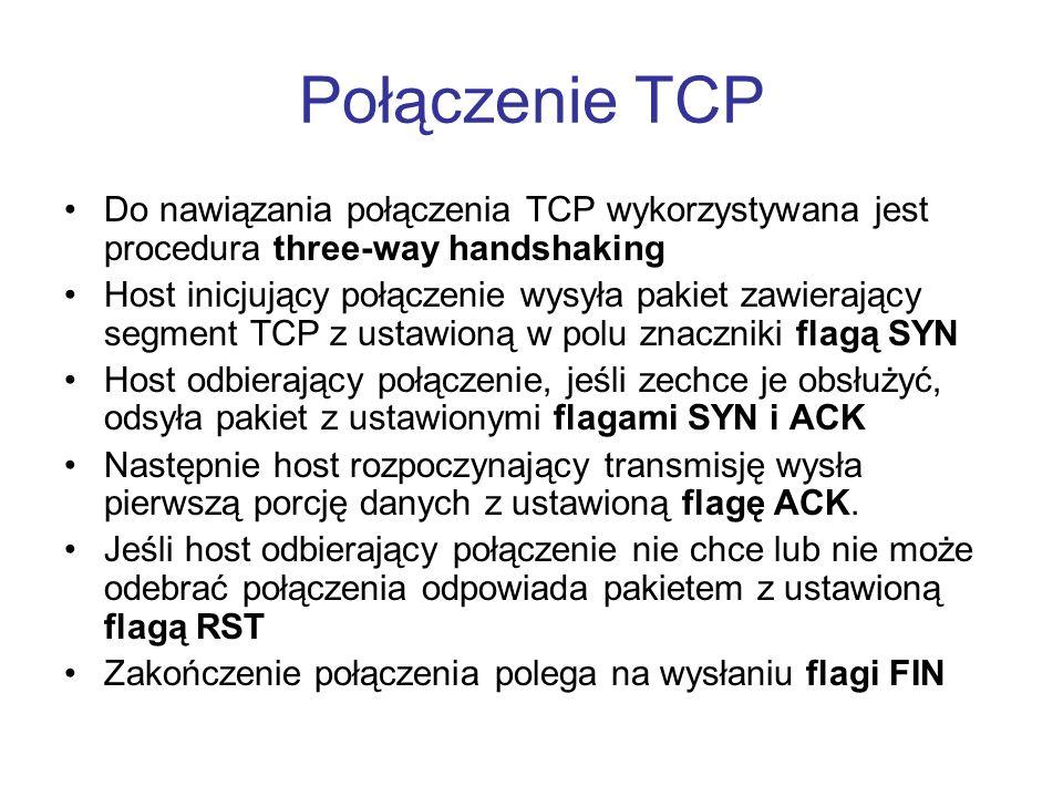 Połączenie TCP Do nawiązania połączenia TCP wykorzystywana jest procedura three-way handshaking Host inicjujący połączenie wysyła pakiet zawierający s