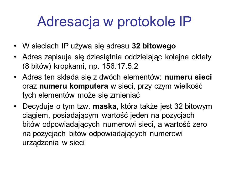 Adresacja w protokole IP W sieciach IP używa się adresu 32 bitowego Adres zapisuje się dziesiętnie oddzielając kolejne oktety (8 bitów) kropkami, np.