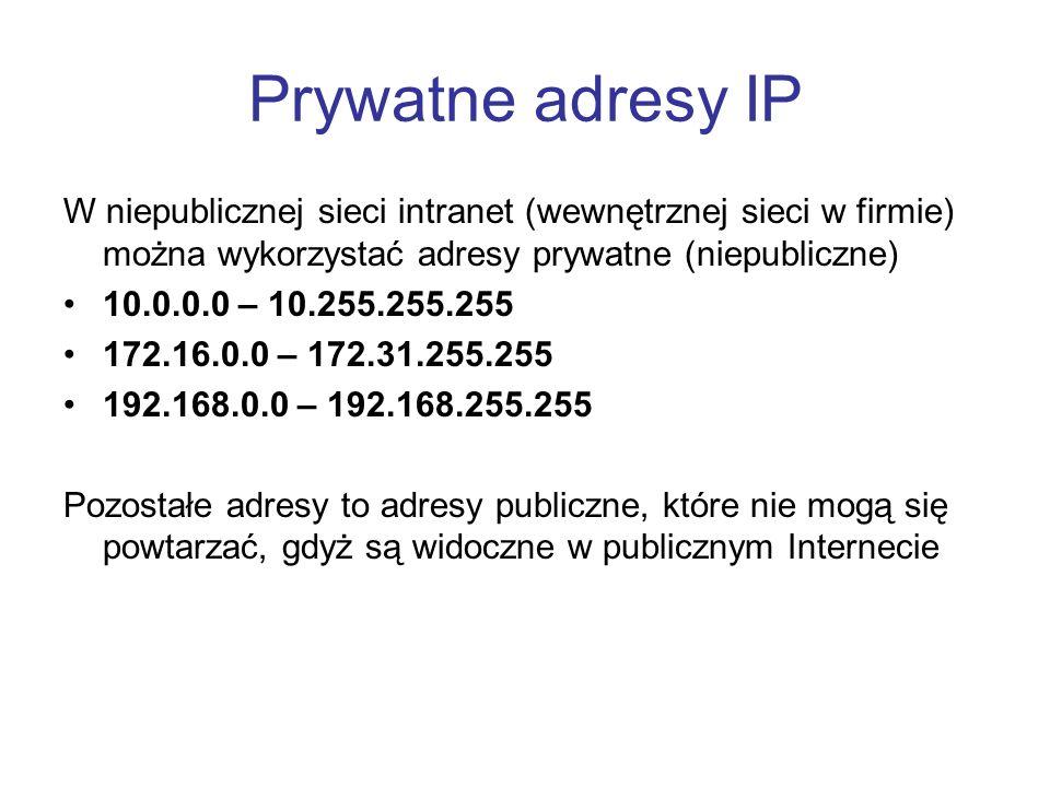 Prywatne adresy IP W niepublicznej sieci intranet (wewnętrznej sieci w firmie) można wykorzystać adresy prywatne (niepubliczne) 10.0.0.0 – 10.255.255.