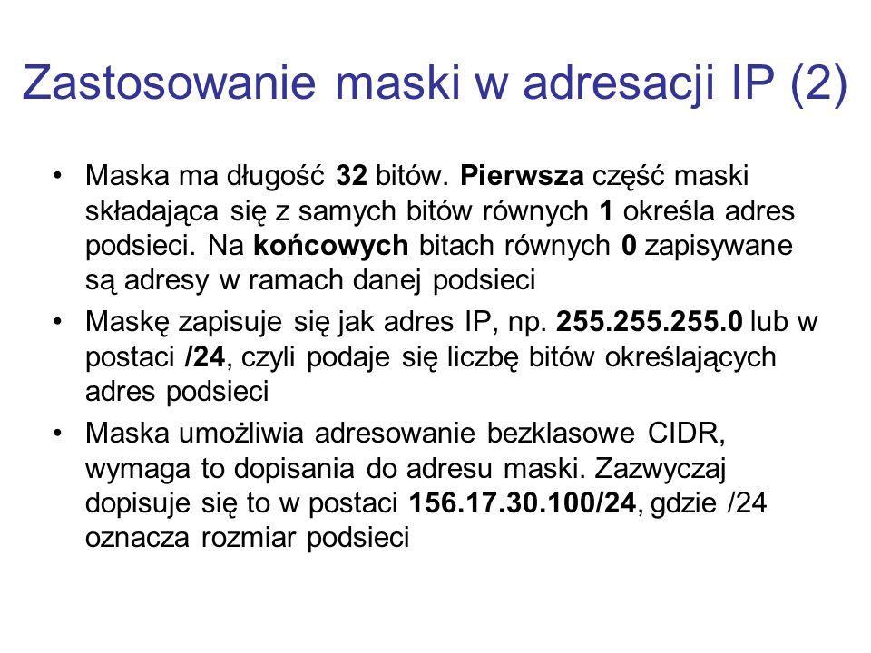 Zastosowanie maski w adresacji IP (2) Maska ma długość 32 bitów. Pierwsza część maski składająca się z samych bitów równych 1 określa adres podsieci.