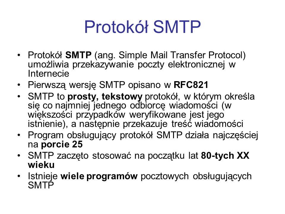 Protokół SMTP Protokół SMTP (ang. Simple Mail Transfer Protocol) umożliwia przekazywanie poczty elektronicznej w Internecie Pierwszą wersję SMTP opisa