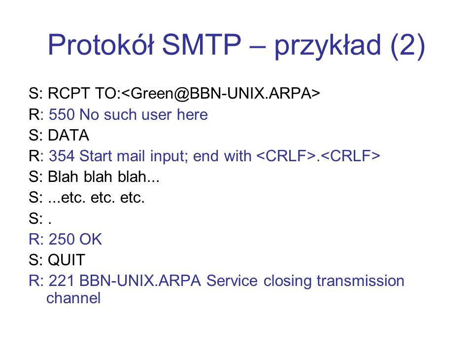 Protokół SMTP – przykład (2) S: RCPT TO: R: 550 No such user here S: DATA R: 354 Start mail input; end with. S: Blah blah blah... S:...etc. etc. etc.