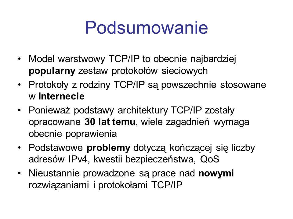 Model warstwowy TCP/IP to obecnie najbardziej popularny zestaw protokołów sieciowych Protokoły z rodziny TCP/IP są powszechnie stosowane w Internecie