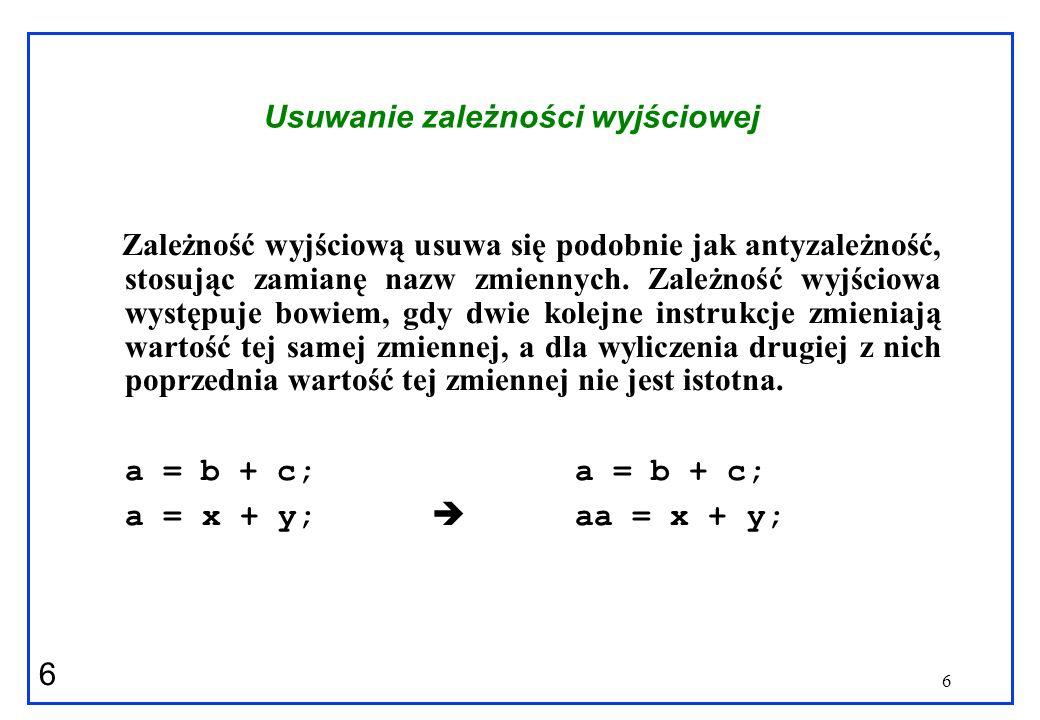 17 Identyfikacja zależności Zastosujmy test GDC to następującego prostego przykładu: for (I=1; I<=100; I=I+1) { X[2*I+3] = x[2*I]*5.0; } Wartości wynoszą odpowiednio a = 2, b=3, c = 2 i d = 0 Stąd GDC(2,2) = 2, i d-b = -3 2 nie dzieli –3 Więc nie ma zależności