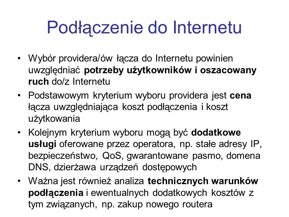 Podłączenie do Internetu Wybór providera/ów łącza do Internetu powinien uwzględniać potrzeby użytkowników i oszacowany ruch do/z Internetu Podstawowym