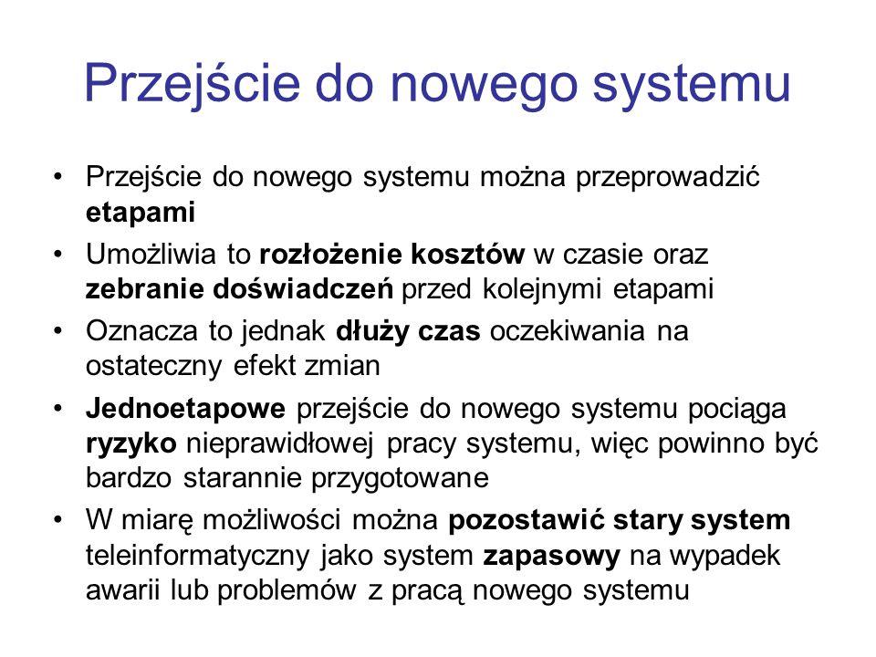 Przejście do nowego systemu Przejście do nowego systemu można przeprowadzić etapami Umożliwia to rozłożenie kosztów w czasie oraz zebranie doświadczeń