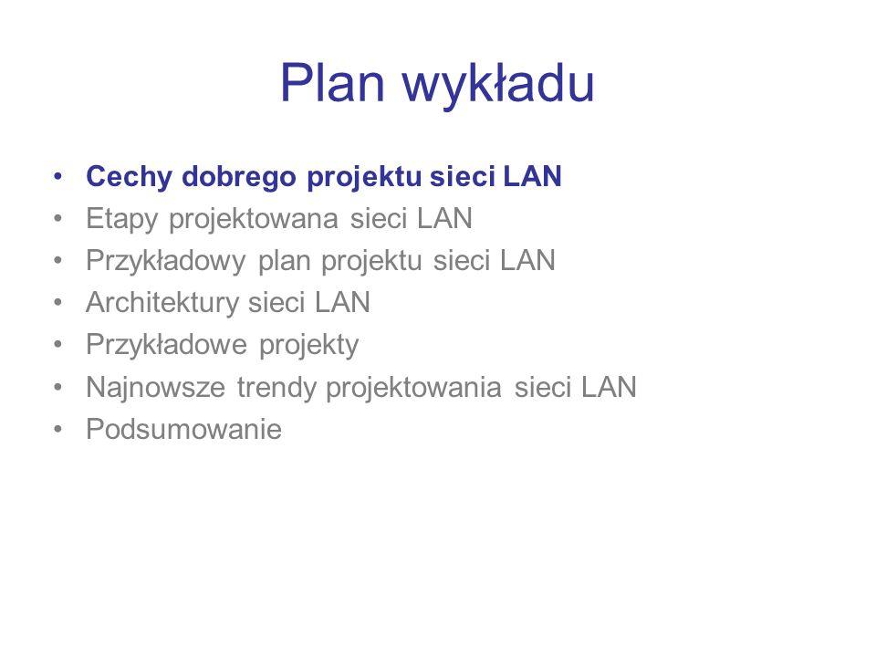 Dobry projekt sieci LAN (1) Funkcjonalność – sieć LAN musi działać prawidłowo, użytkownicy mają mieć możliwość sprawnego wykonywania swoich zadań związanych z infrastrukturą teleinformatyczną w sposób niezawodny i odpowiednio szybki Skalowalność – sieć LAN musi mieć możliwość w miarę łatwej rozbudowy (dodania nowych stacji, urządzeń sieciowych, segmentów sieci), bez konieczności wprowadzania większych zmian już istniejącego projektu sieci