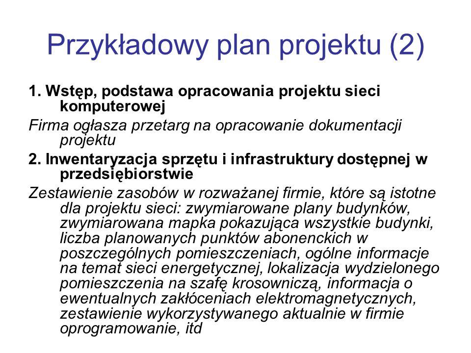 Przykładowy plan projektu (2) 1. Wstęp, podstawa opracowania projektu sieci komputerowej Firma ogłasza przetarg na opracowanie dokumentacji projektu 2