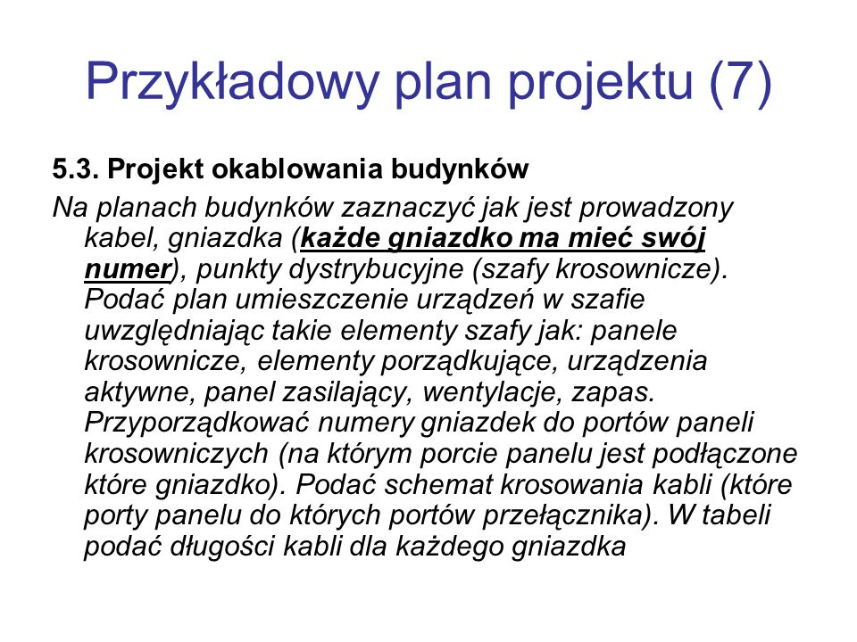 Przykładowy plan projektu (7) 5.3. Projekt okablowania budynków Na planach budynków zaznaczyć jak jest prowadzony kabel, gniazdka (każde gniazdko ma m
