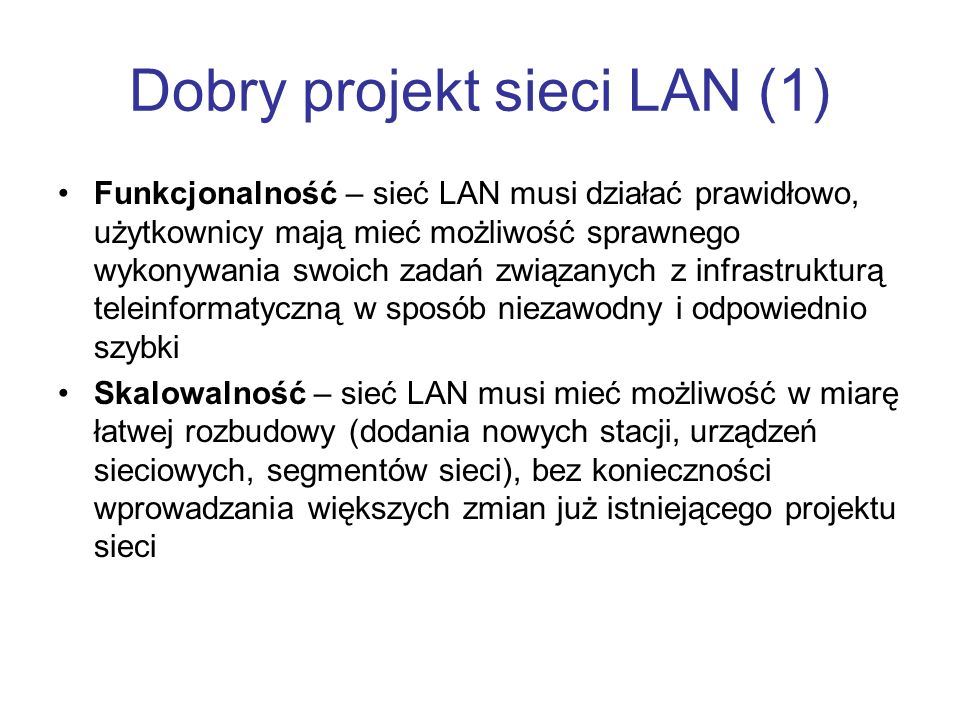 Dobry projekt sieci LAN (1) Funkcjonalność – sieć LAN musi działać prawidłowo, użytkownicy mają mieć możliwość sprawnego wykonywania swoich zadań zwią