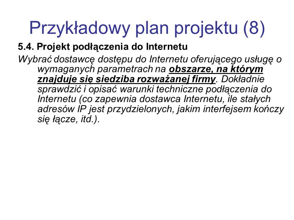 Przykładowy plan projektu (8) 5.4. Projekt podłączenia do Internetu Wybrać dostawcę dostępu do Internetu oferującego usługę o wymaganych parametrach n
