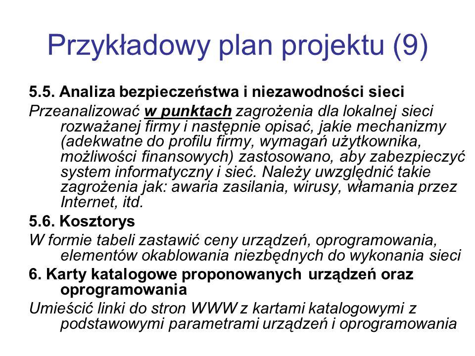 Przykładowy plan projektu (9) 5.5. Analiza bezpieczeństwa i niezawodności sieci Przeanalizować w punktach zagrożenia dla lokalnej sieci rozważanej fir