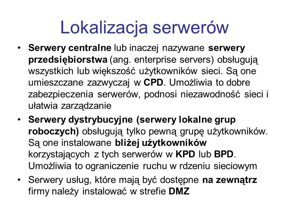 Lokalizacja serwerów Serwery centralne lub inaczej nazywane serwery przedsiębiorstwa (ang. enterprise servers) obsługują wszystkich lub większość użyt