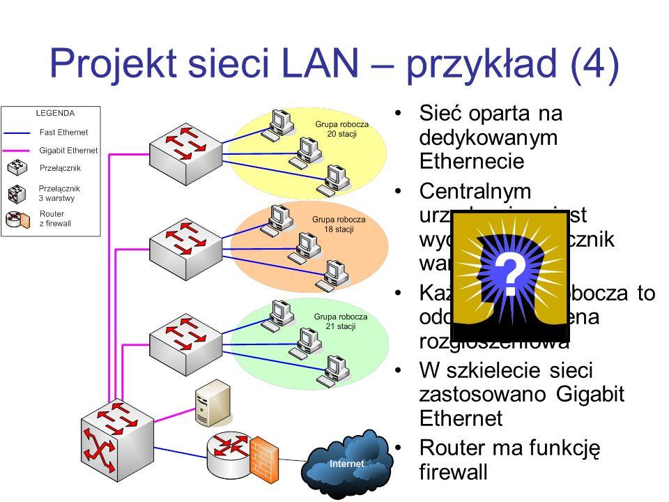 Projekt sieci LAN – przykład (4) Sieć oparta na dedykowanym Ethernecie Centralnym urządzeniem jest wydajny przełącznik warstwy 3 Każda grupa robocza to oddzielna domena rozgłoszeniowa W szkielecie sieci zastosowano Gigabit Ethernet Router ma funkcję firewall