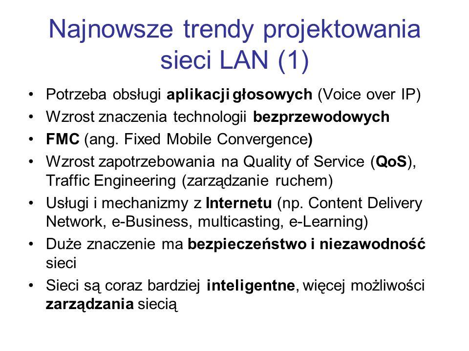 Najnowsze trendy projektowania sieci LAN (1) Potrzeba obsługi aplikacji głosowych (Voice over IP) Wzrost znaczenia technologii bezprzewodowych FMC (an