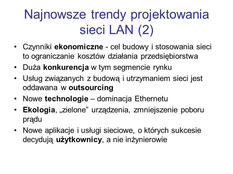 Najnowsze trendy projektowania sieci LAN (2) Czynniki ekonomiczne - cel budowy i stosowania sieci to ograniczanie kosztów działania przedsiębiorstwa D