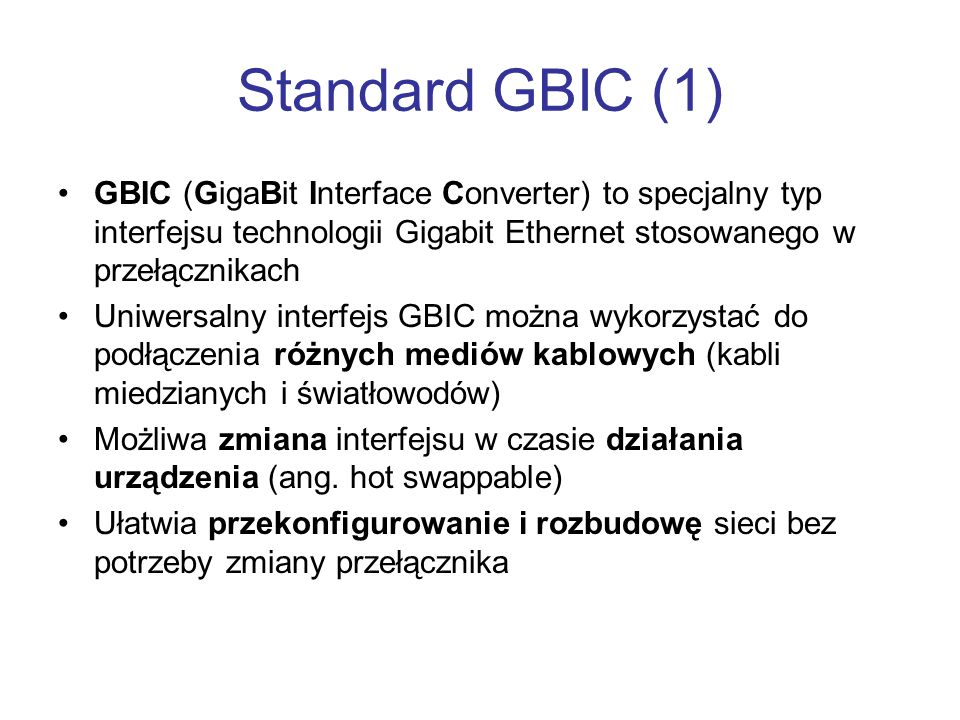 Standard GBIC (1) GBIC (GigaBit Interface Converter) to specjalny typ interfejsu technologii Gigabit Ethernet stosowanego w przełącznikach Uniwersalny