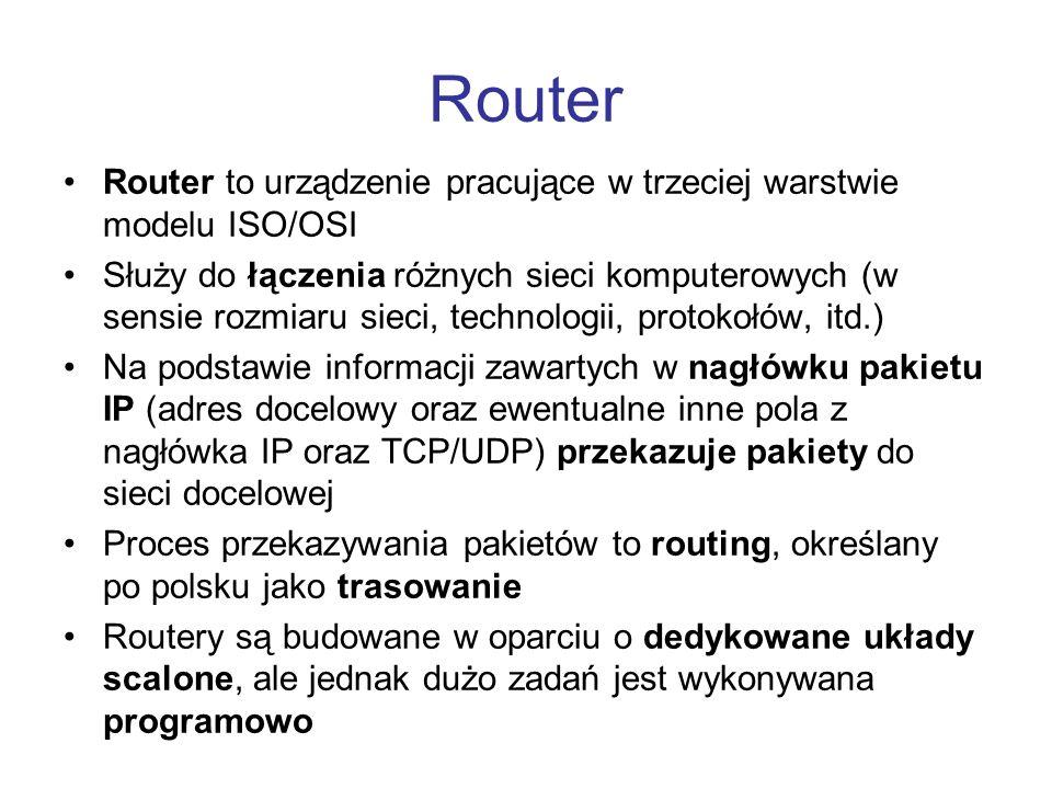 Router Router to urządzenie pracujące w trzeciej warstwie modelu ISO/OSI Służy do łączenia różnych sieci komputerowych (w sensie rozmiaru sieci, techn