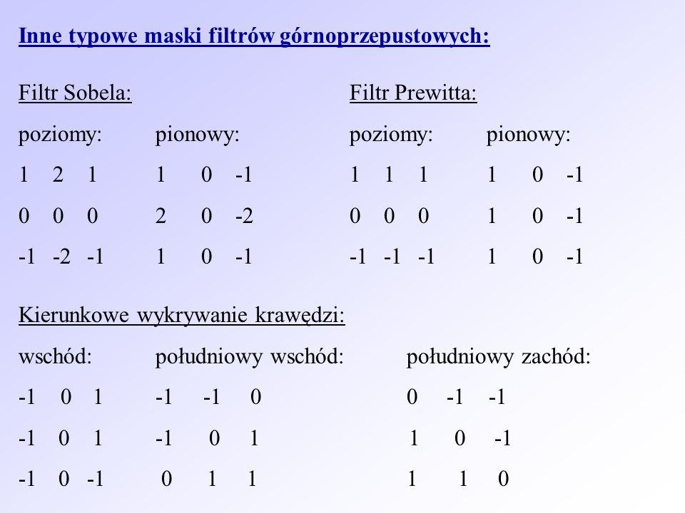 Inne typowe maski filtrów górnoprzepustowych: Filtr Sobela: poziomy:pionowy: 1211 0 -1 0002 0 -2 -1-2-11 0 -1 Filtr Prewitta: poziomy:pionowy: 1111 0