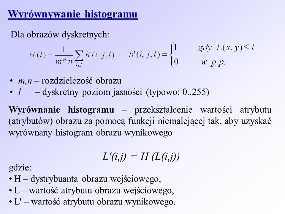 Wyrównywanie histogramu Dla obrazów dyskretnych: m,n – rozdzielczość obrazu l – dyskretny poziom jasności (typowo: 0..255) Wyrównanie histogramu – prz