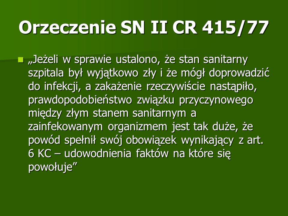 Orzeczenie SN II CR 415/77 Jeżeli w sprawie ustalono, że stan sanitarny szpitala był wyjątkowo zły i że mógł doprowadzić do infekcji, a zakażenie rzec