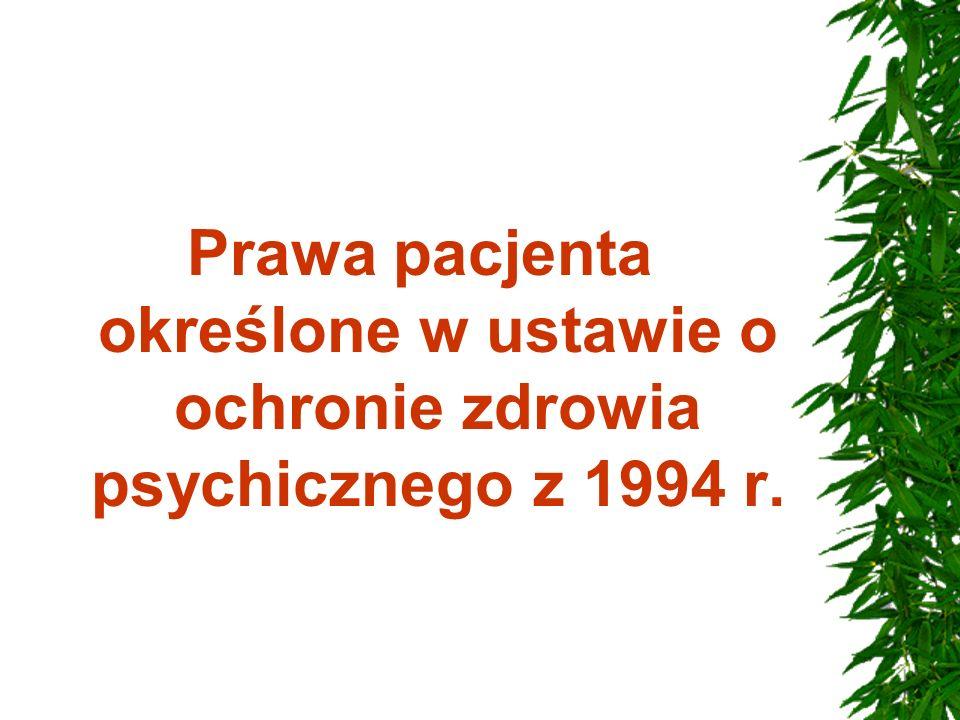 Pacjent z zaburzeniami psychicznymi, chory psychicznie lub upośledzony umysłowo ma prawo do: 1.