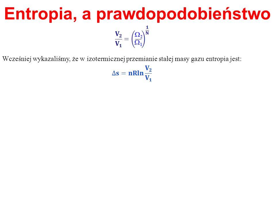 Entropia, a prawdopodobieństwo 1 2 Wcześniej wykazaliśmy, że w izotermicznej przemianie stałej masy gazu entropia jest: