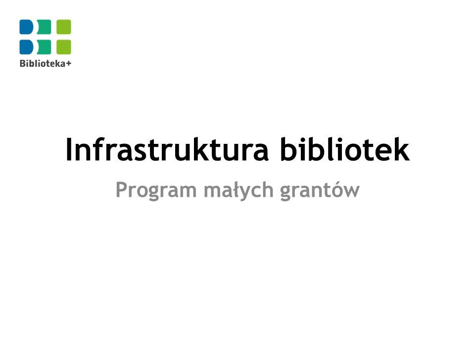 Infrastruktura bibliotek Program małych grantów