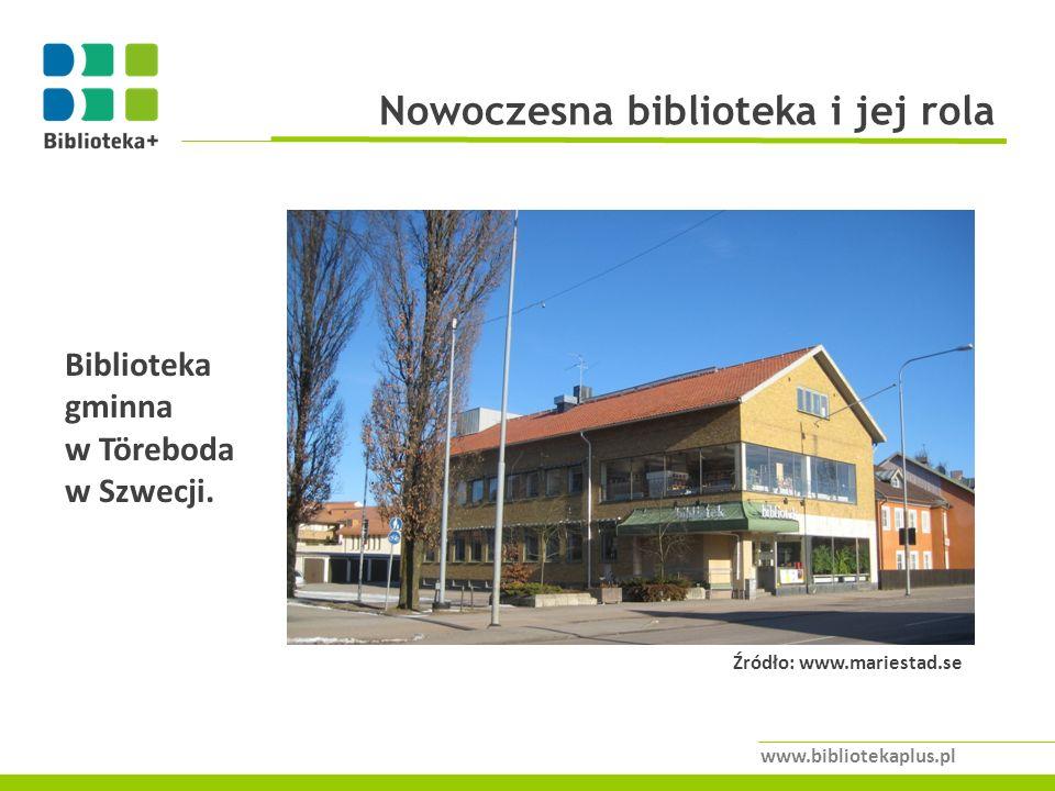Nowoczesna biblioteka i jej rola www.bibliotekaplus.pl Źródło: www.mariestad.se Biblioteka gminna w Töreboda w Szwecji.